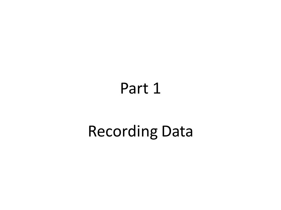 Part 1 Recording Data