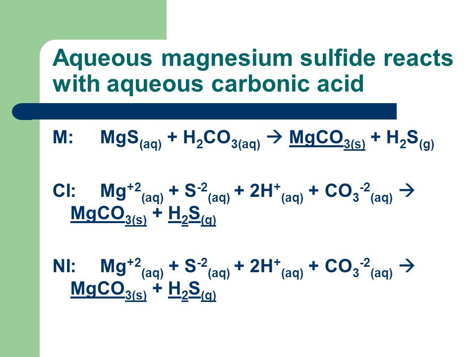 Aqueous magnesium sulfide reacts with aqueous carbonic acid