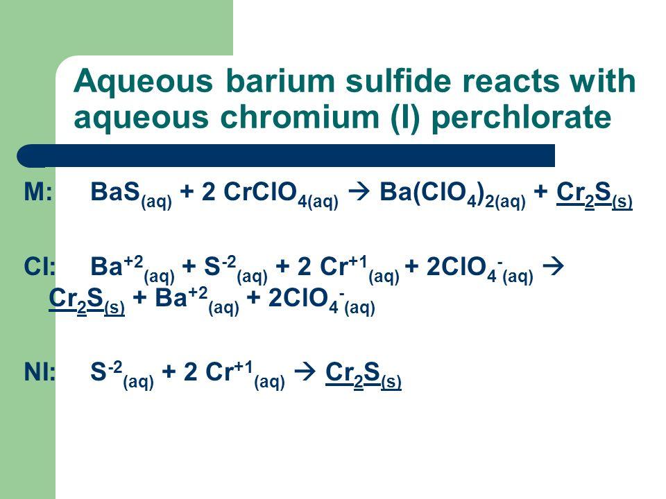 Aqueous barium sulfide reacts with aqueous chromium (I) perchlorate