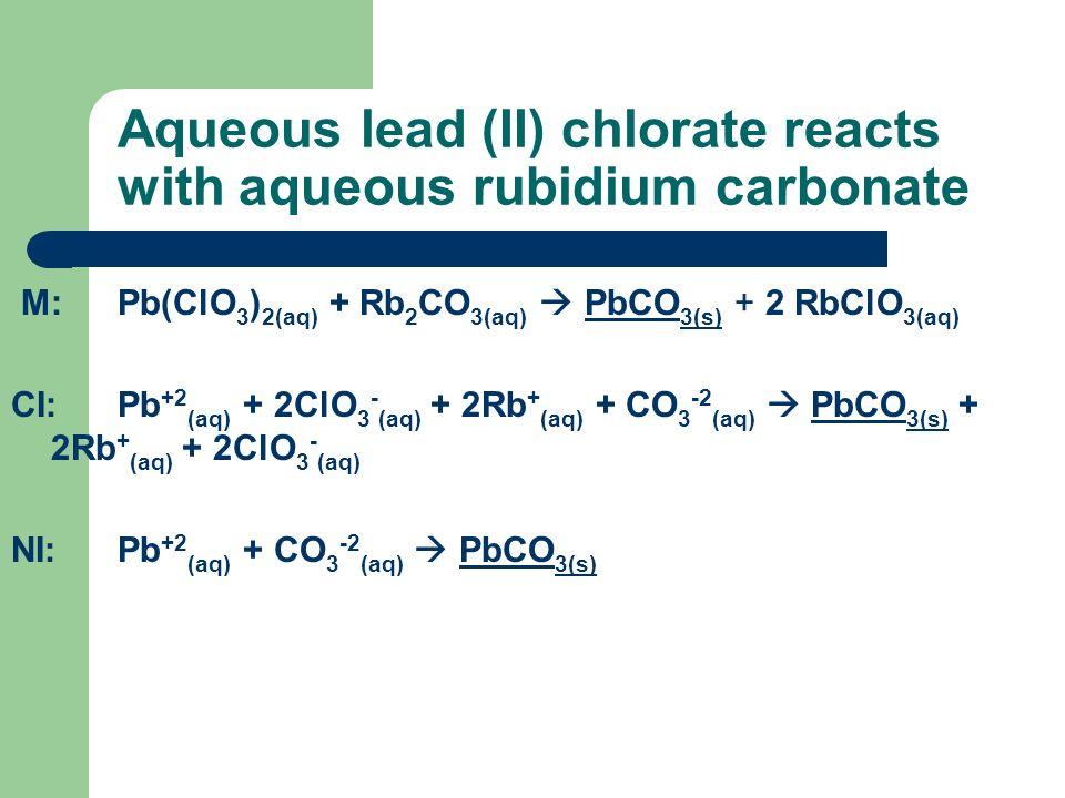 Aqueous lead (II) chlorate reacts with aqueous rubidium carbonate