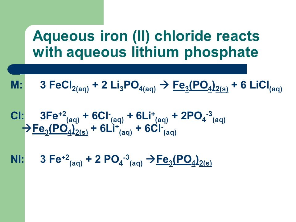 Aqueous iron (II) chloride reacts with aqueous lithium phosphate