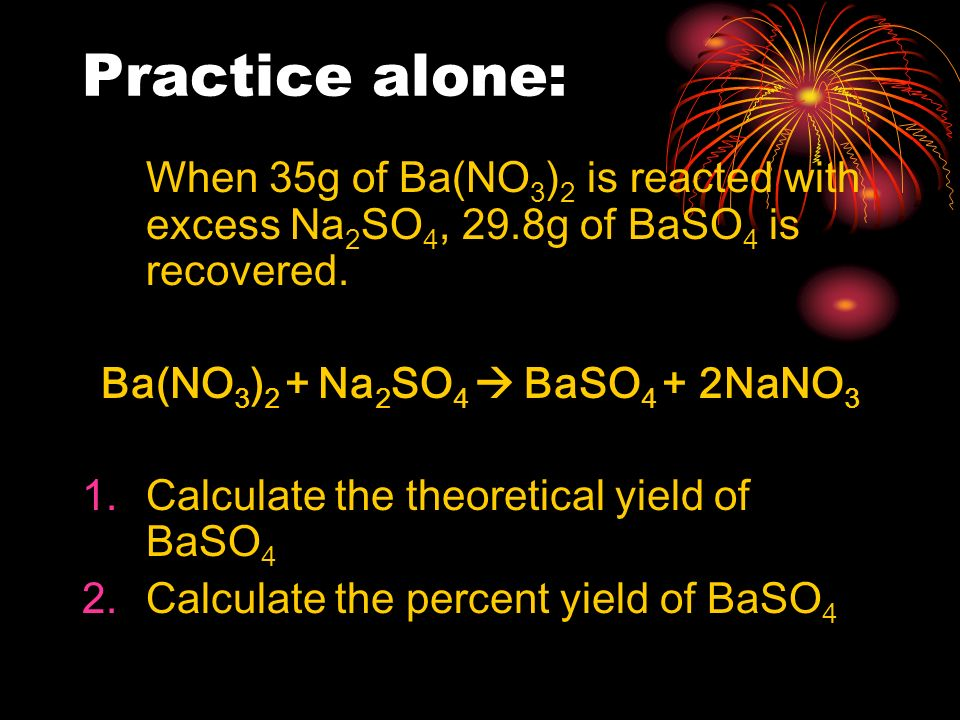 Ba(NO3)2 + Na2SO4  BaSO4 + 2NaNO3