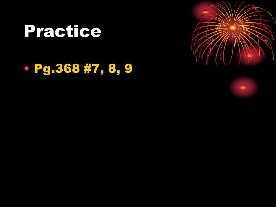 Practice Pg.368 #7, 8, 9