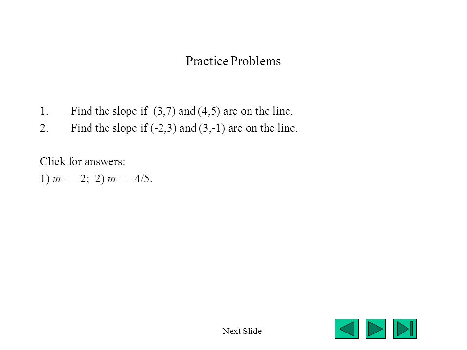 Practice Problems Find the slope if (3,7) and (4,5) are on the line.