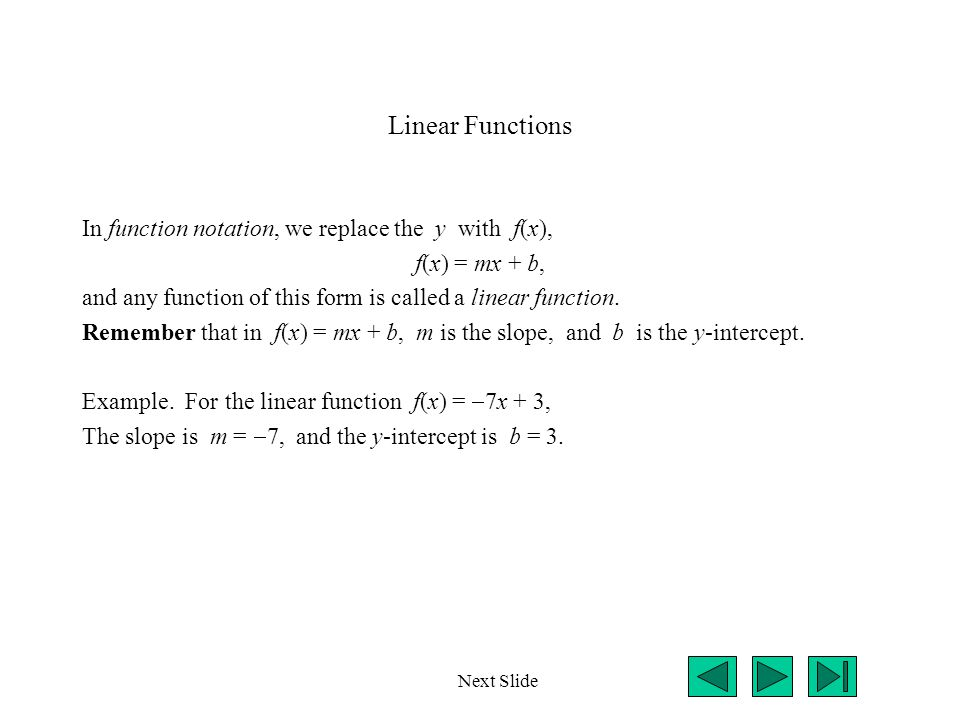 Linear Functions In function notation, we replace the y with f(x),