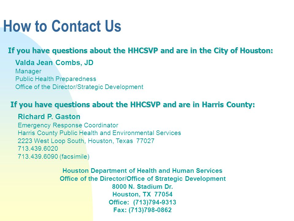 How to Contact Us If you have questions about the HHCSVP and are in the City of Houston: Valda Jean Combs, JD.