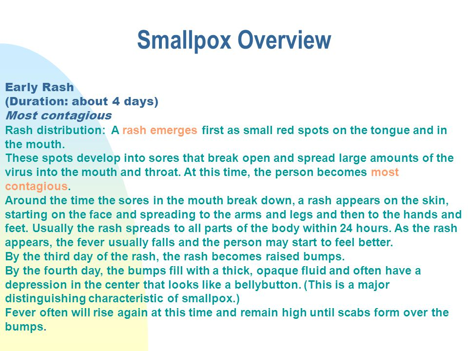 Smallpox Overview Early Rash (Duration: about 4 days) Most contagious