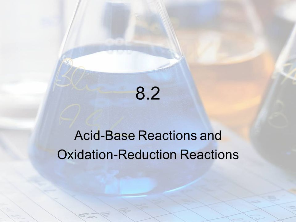 Acid-Base Reactions and Oxidation-Reduction Reactions