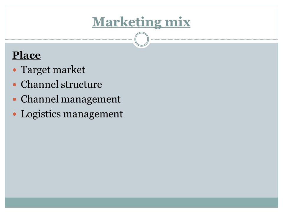 Marketing mix Place Target market Channel structure Channel management