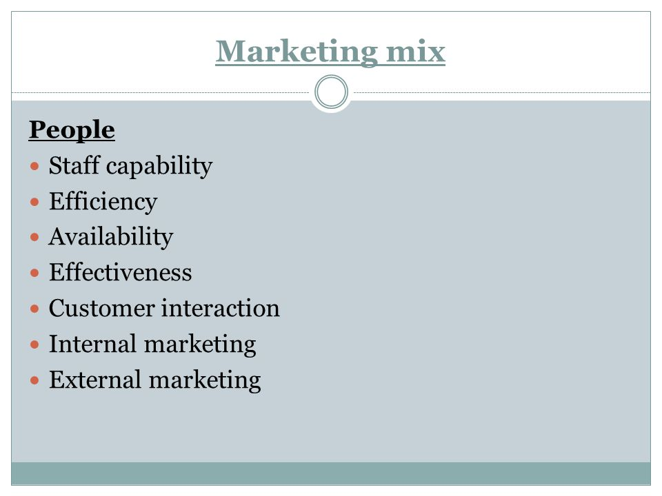 Marketing mix People Staff capability Efficiency Availability