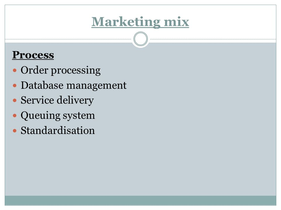 Marketing mix Process Order processing Database management