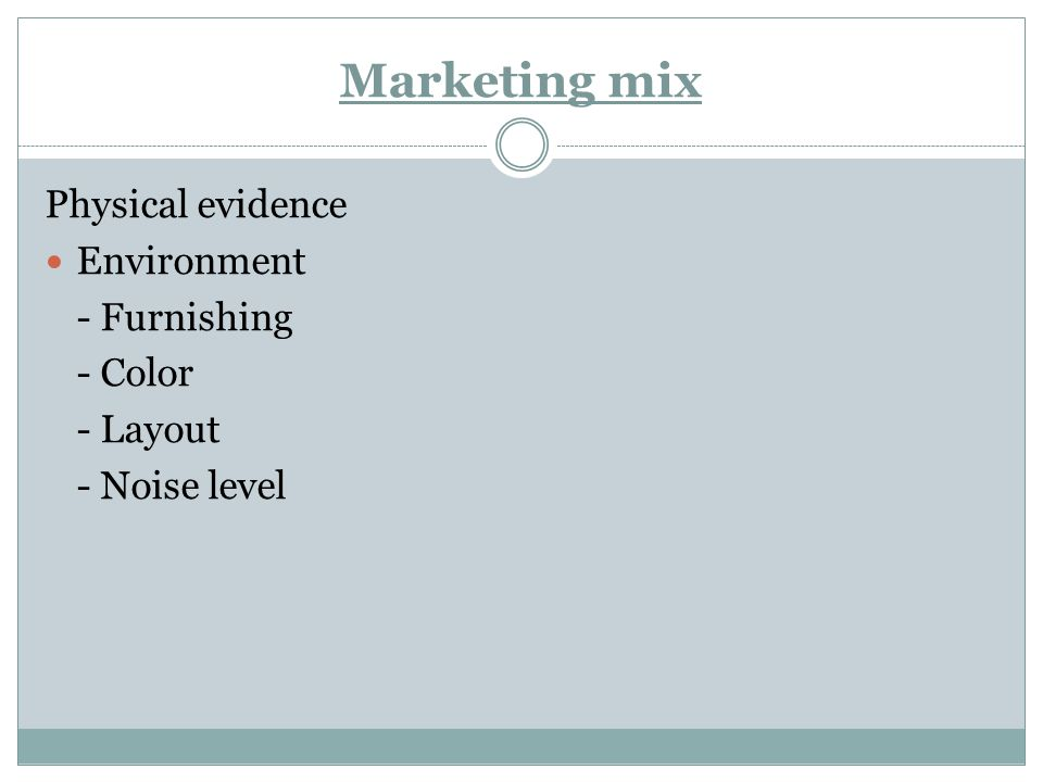 Marketing mix Physical evidence Environment - Furnishing - Color