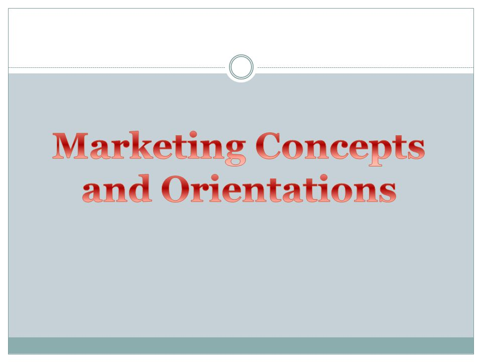 Marketing Concepts and Orientations