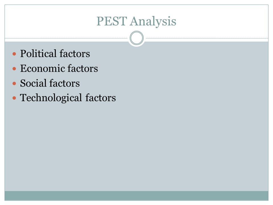 PEST Analysis Political factors Economic factors Social factors