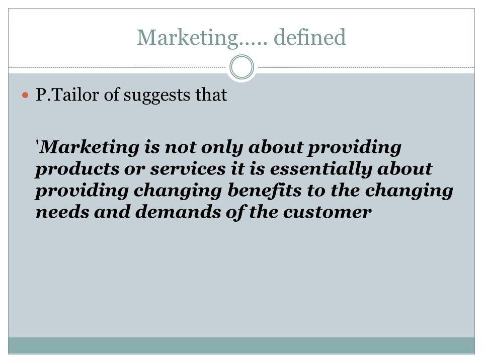 Marketing….. defined P.Tailor of suggests that
