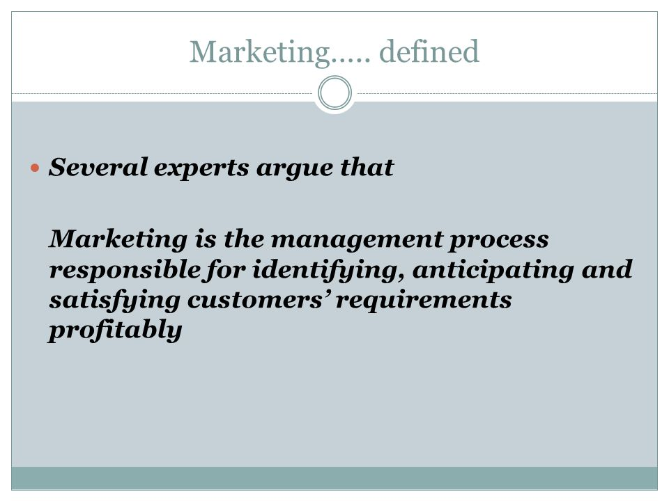 Marketing….. defined Several experts argue that