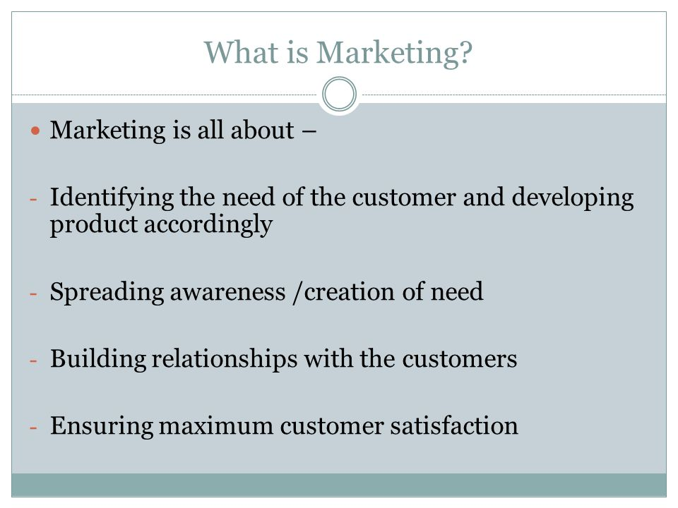 What is Marketing Marketing is all about –
