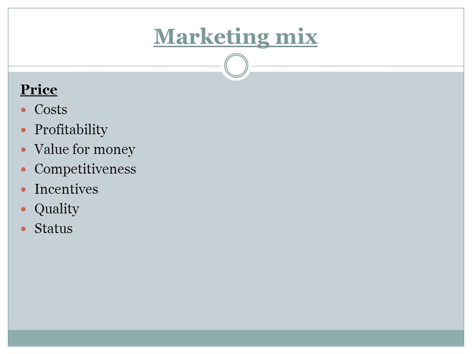 Marketing mix Price Costs Profitability Value for money