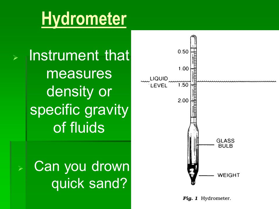 3/25/2017 Hydrometer. Instrument that measures density or specific gravity of fluids.