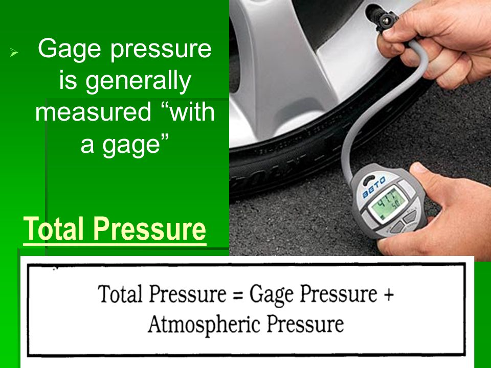 Gage pressure is generally measured with a gage