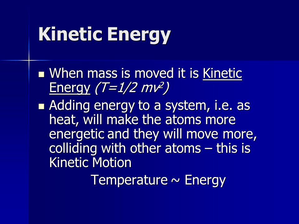 Kinetic Energy When mass is moved it is Kinetic Energy (T=1/2 mv2)