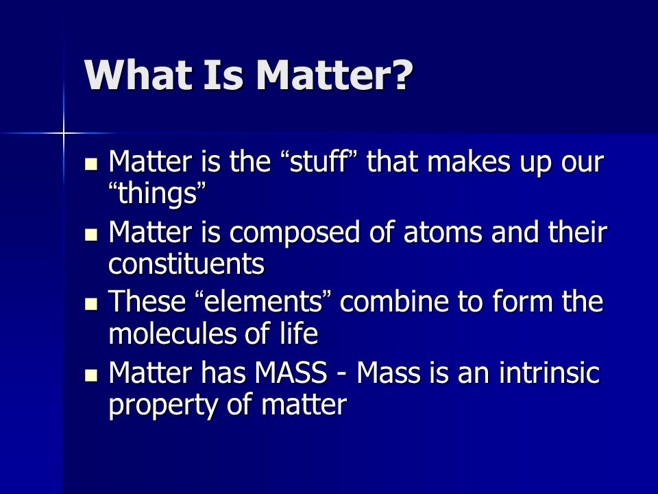 What Is Matter Matter is the stuff that makes up our things