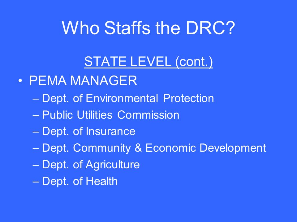Who Staffs the DRC STATE LEVEL (cont.) PEMA MANAGER