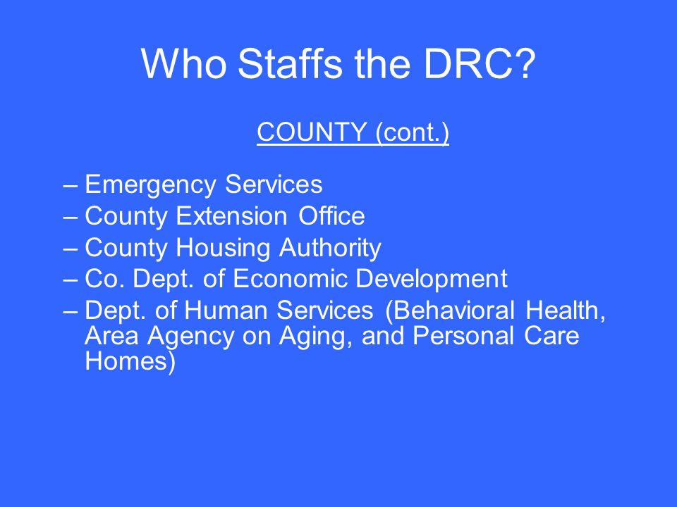 Who Staffs the DRC COUNTY (cont.) Emergency Services