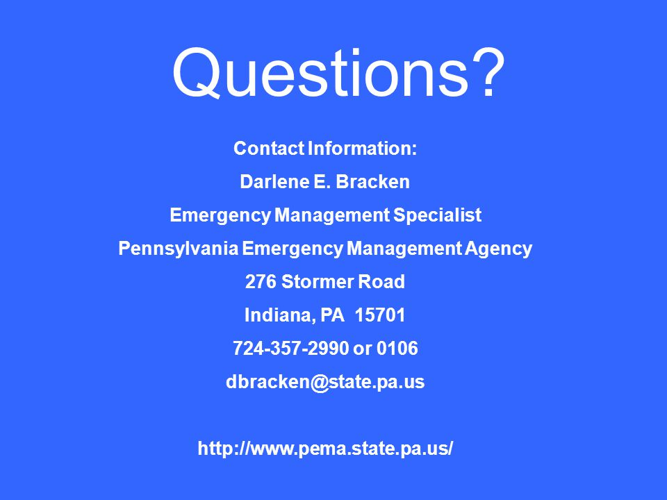 Questions Contact Information: Darlene E. Bracken. Emergency Management Specialist. Pennsylvania Emergency Management Agency.