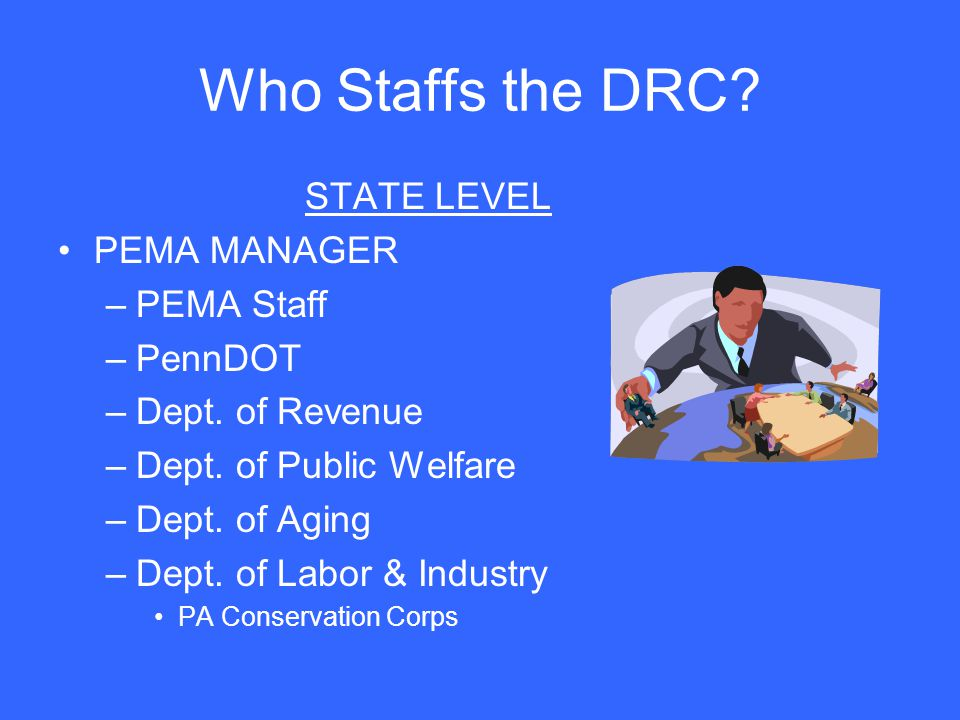 Who Staffs the DRC STATE LEVEL PEMA MANAGER PEMA Staff PennDOT
