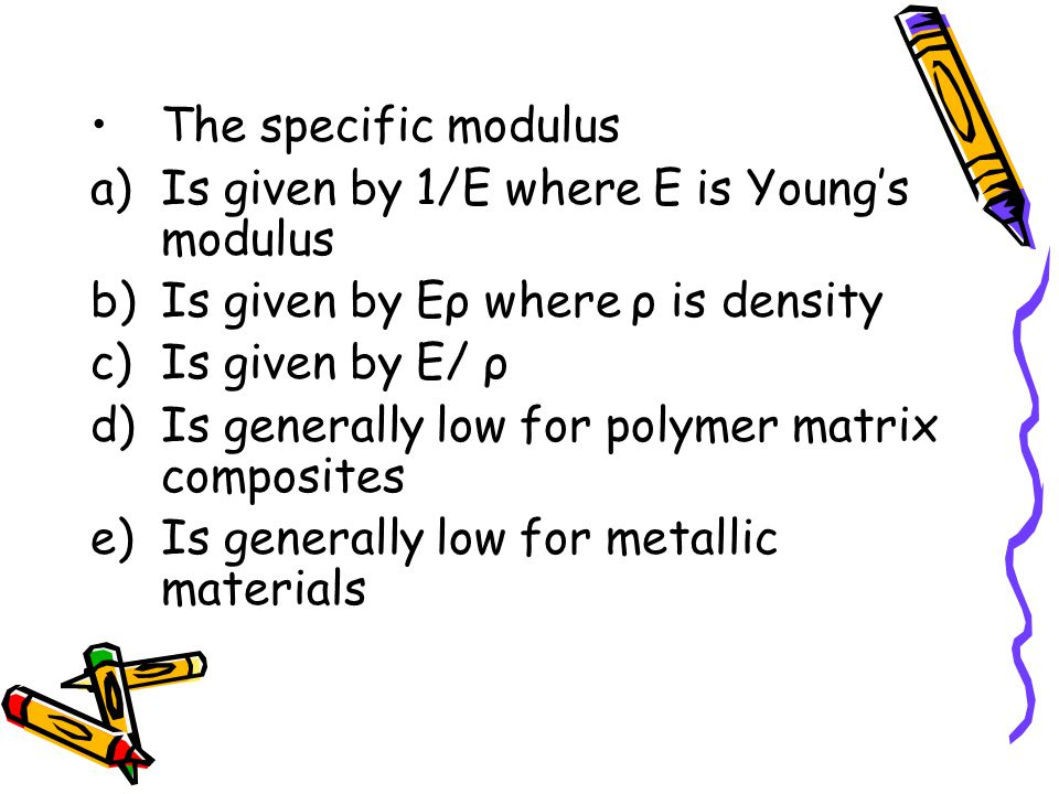 The specific modulus Is given by 1/E where E is Young's modulus. Is given by Eρ where ρ is density.