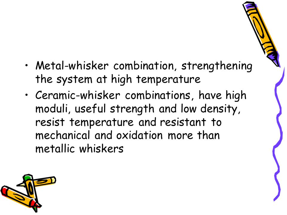 Metal-whisker combination, strengthening the system at high temperature
