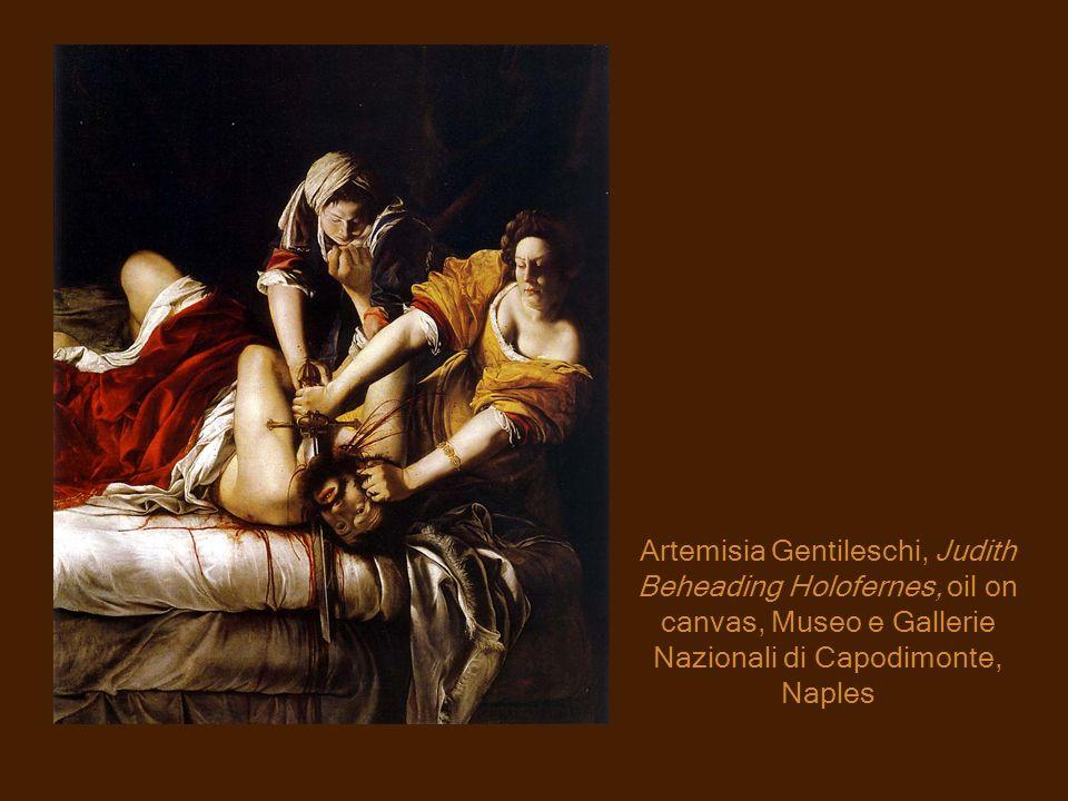 Artemisia Gentileschi, Judith Beheading Holofernes, oil on canvas, Museo e Gallerie Nazionali di Capodimonte, Naples