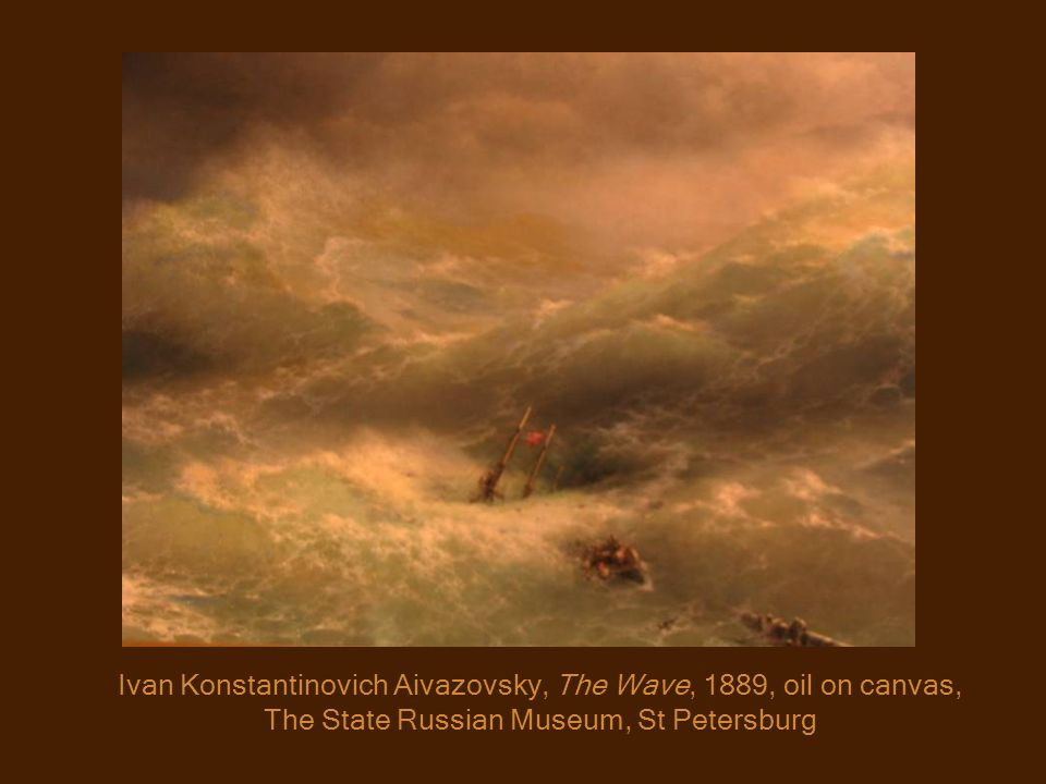 Ivan Konstantinovich Aivazovsky, The Wave, 1889, oil on canvas, The State Russian Museum, St Petersburg