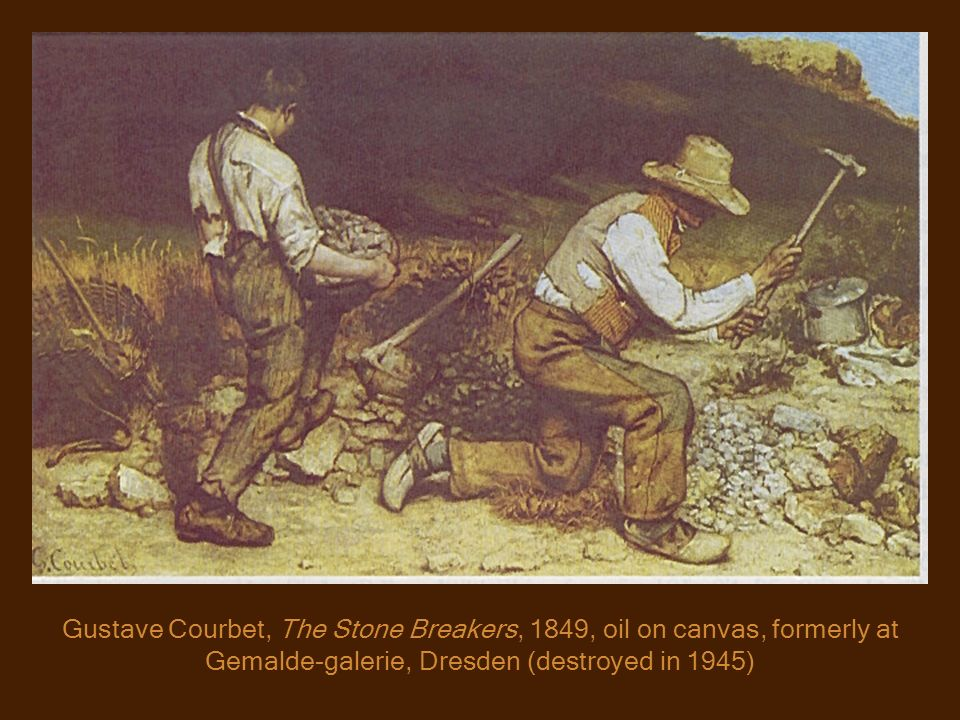 Gustave Courbet, The Stone Breakers, 1849, oil on canvas, formerly at Gemalde-galerie, Dresden (destroyed in 1945)