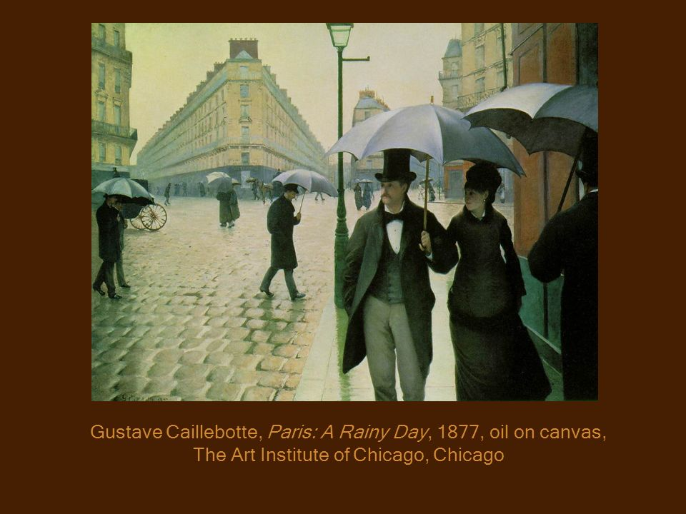 Gustave Caillebotte, Paris: A Rainy Day, 1877, oil on canvas, The Art Institute of Chicago, Chicago