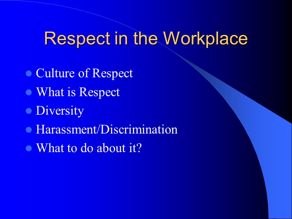 essay on respect in the workplace Short essay on respect the most substantial work has been done by immanuel kant he stated that every individual deserves respect because he is an end in himself.