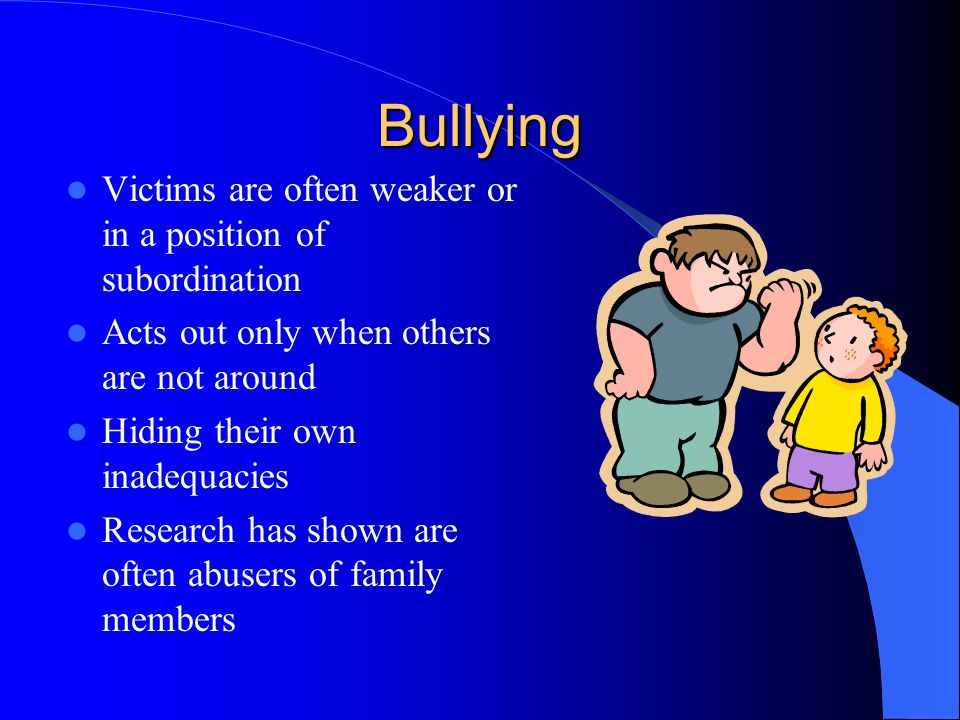 Bullying Victims are often weaker or in a position of subordination