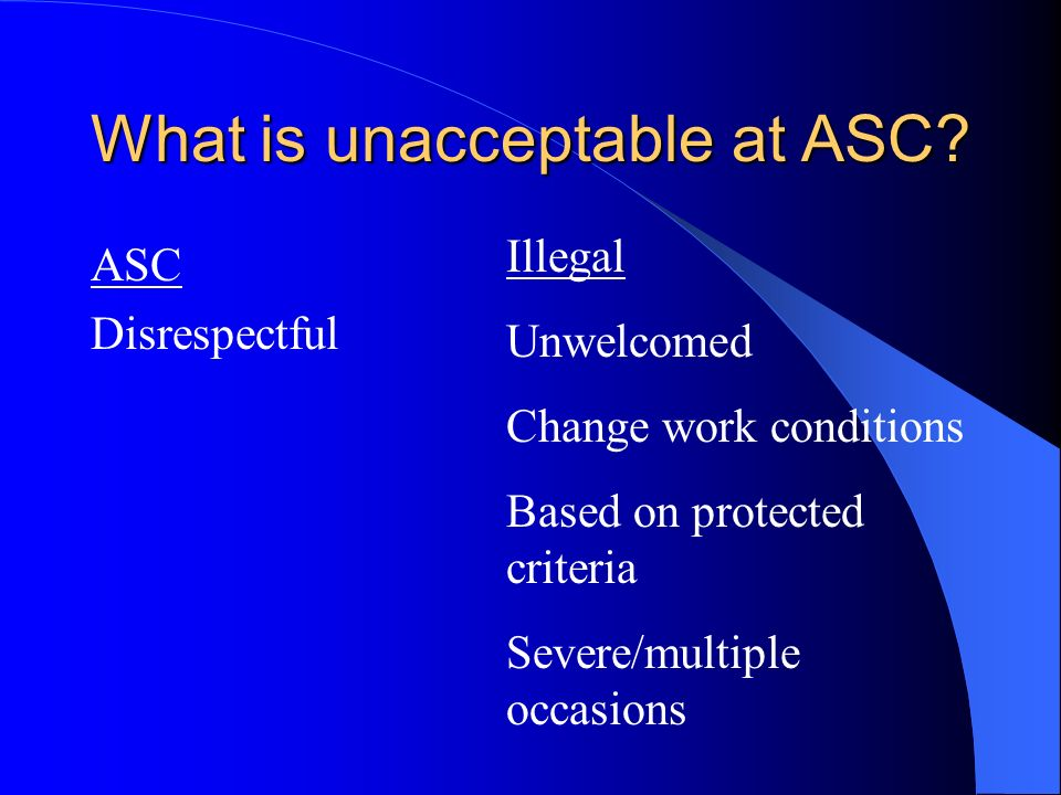 What is unacceptable at ASC
