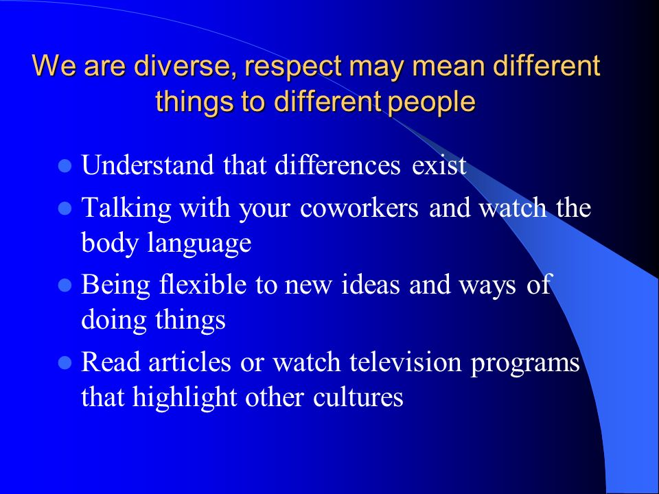 We are diverse, respect may mean different things to different people