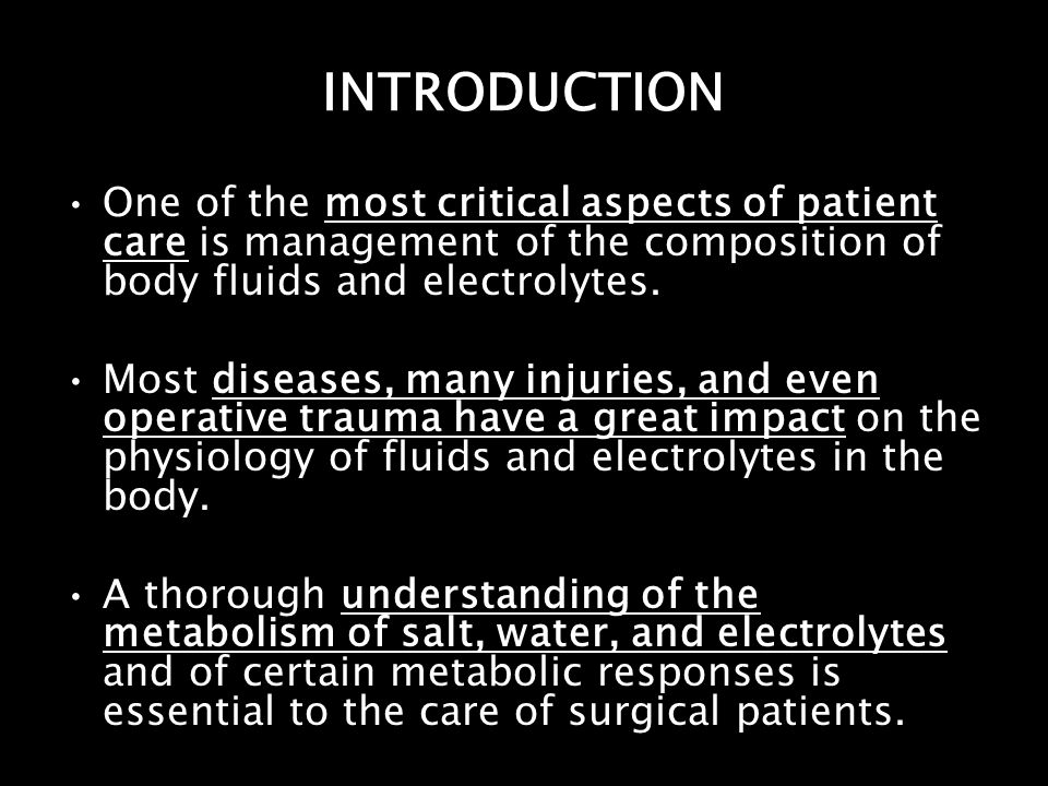 INTRODUCTION One of the most critical aspects of patient care is management of the composition of body fluids and electrolytes.