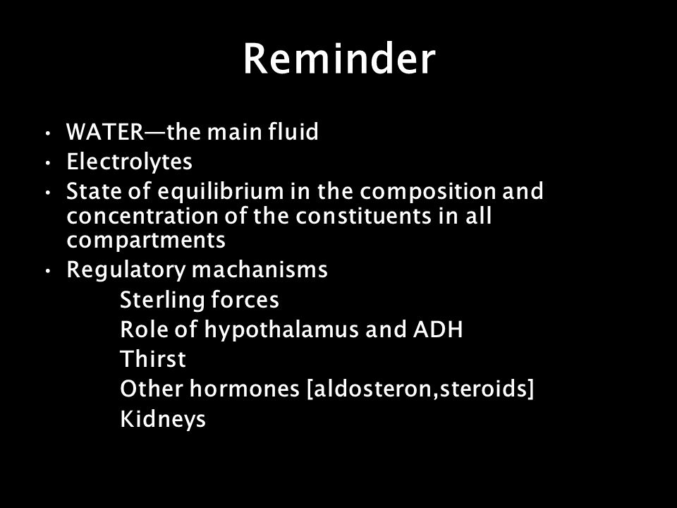 Reminder WATER—the main fluid Electrolytes