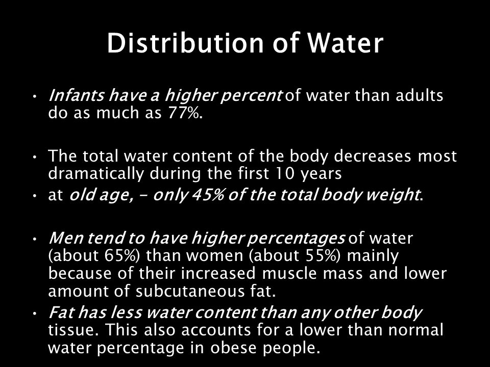 Distribution of Water Infants have a higher percent of water than adults do as much as 77%.
