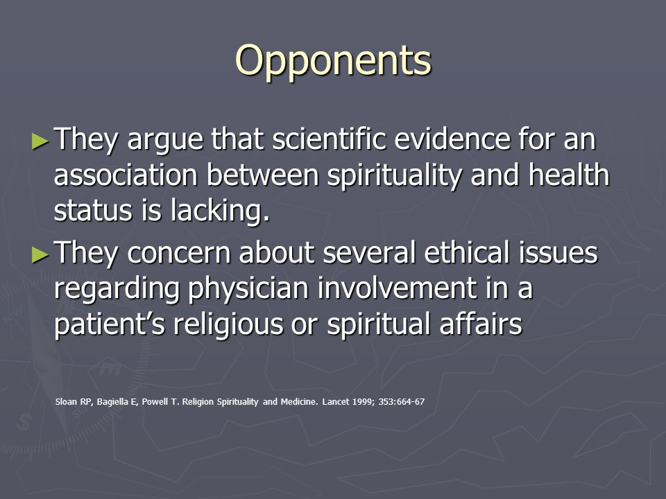 Opponents They argue that scientific evidence for an association between spirituality and health status is lacking.