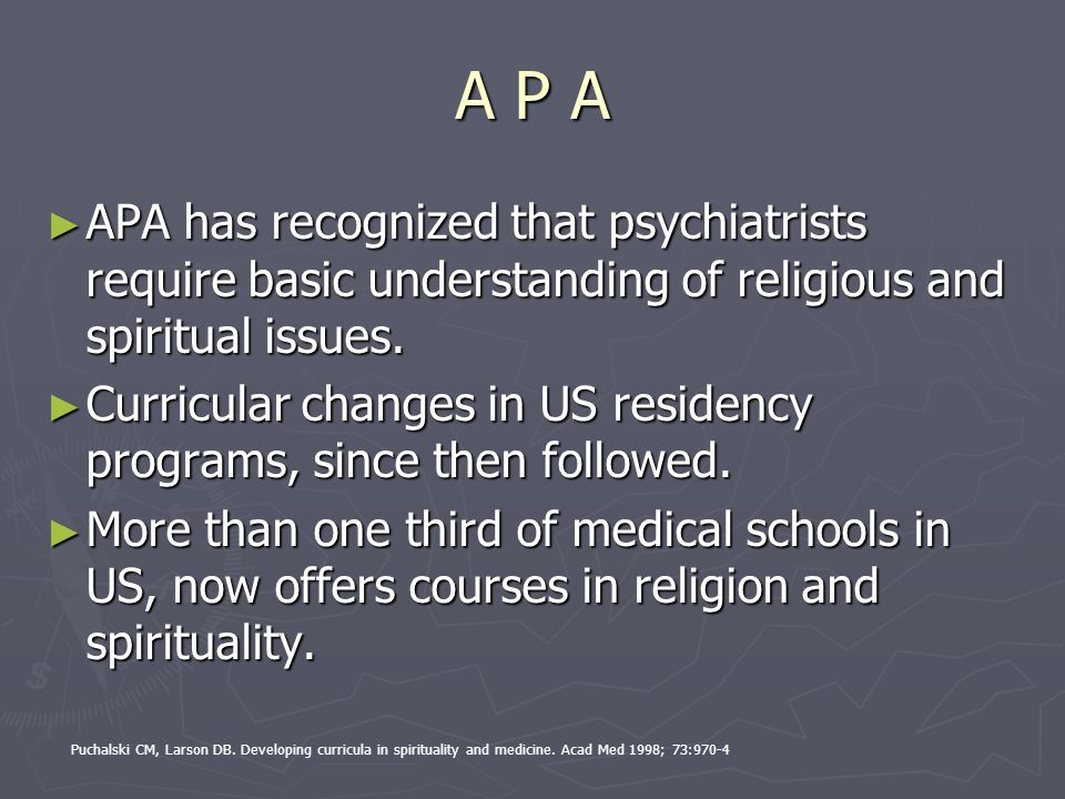 A P A APA has recognized that psychiatrists require basic understanding of religious and spiritual issues.