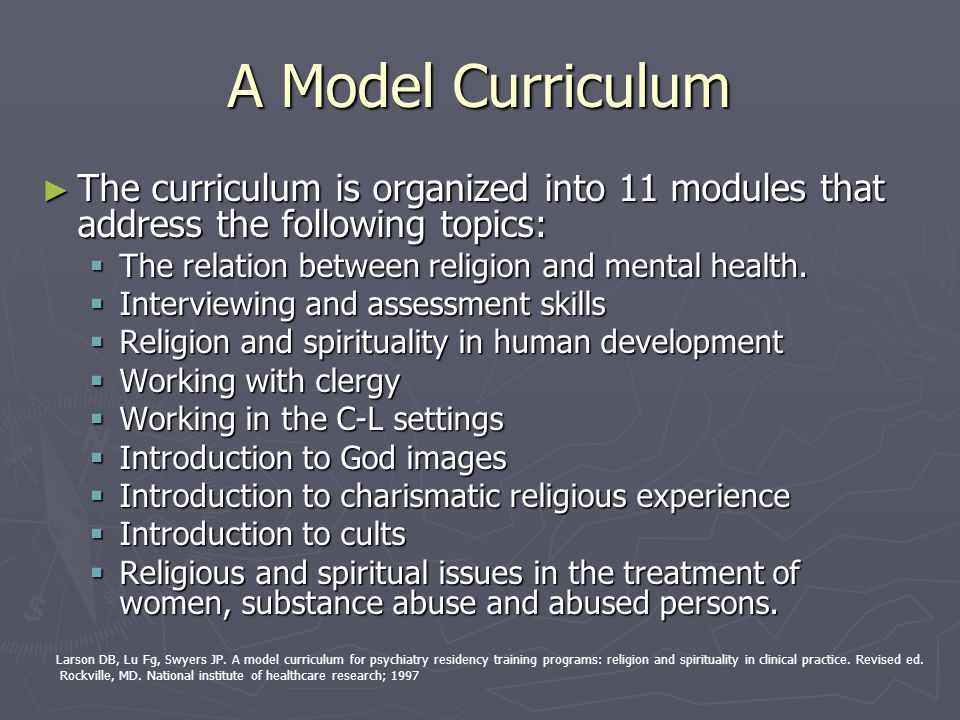 A Model Curriculum The curriculum is organized into 11 modules that address the following topics: The relation between religion and mental health.