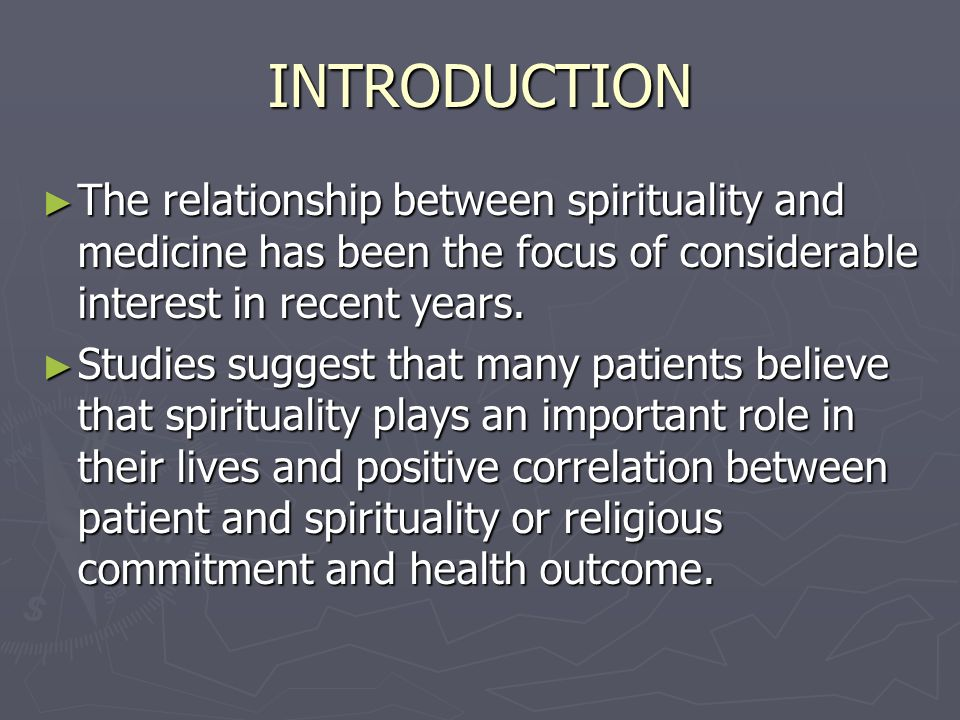 INTRODUCTION The relationship between spirituality and medicine has been the focus of considerable interest in recent years.