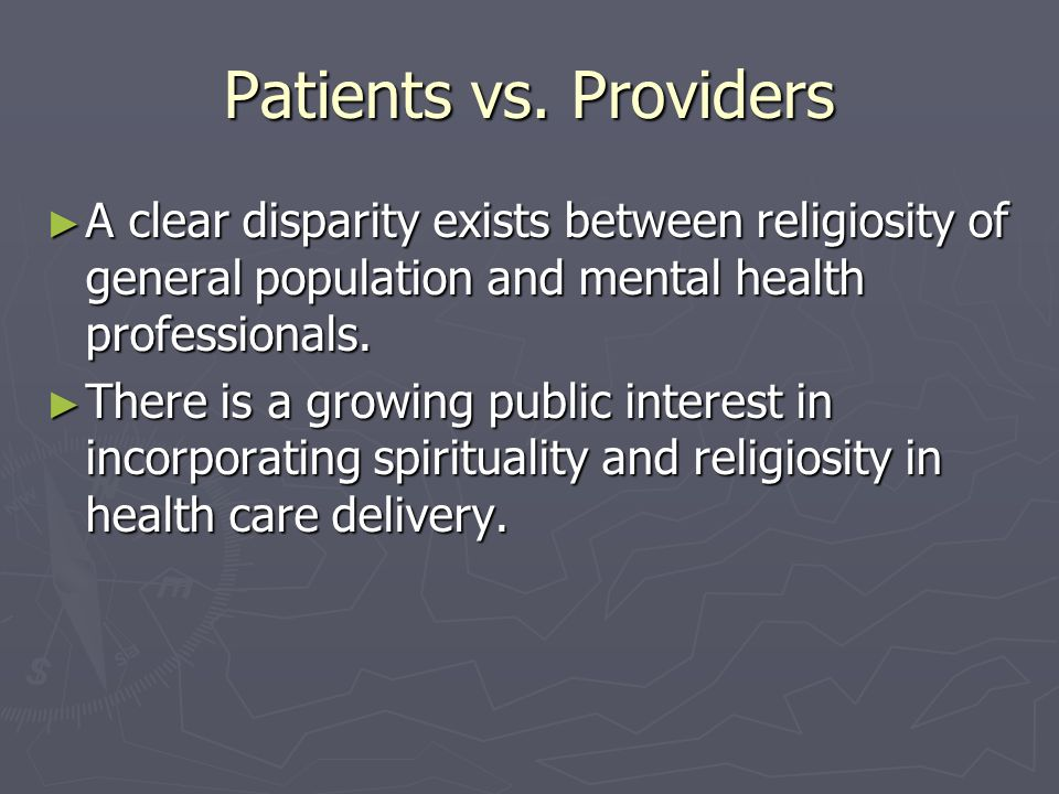 Patients vs. Providers A clear disparity exists between religiosity of general population and mental health professionals.