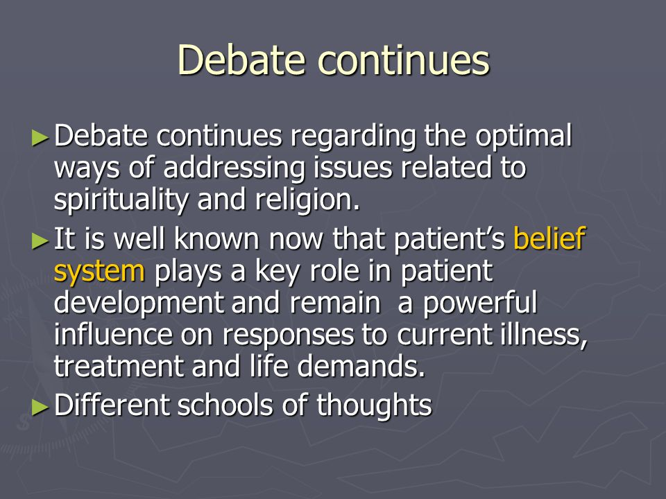 Debate continues Debate continues regarding the optimal ways of addressing issues related to spirituality and religion.