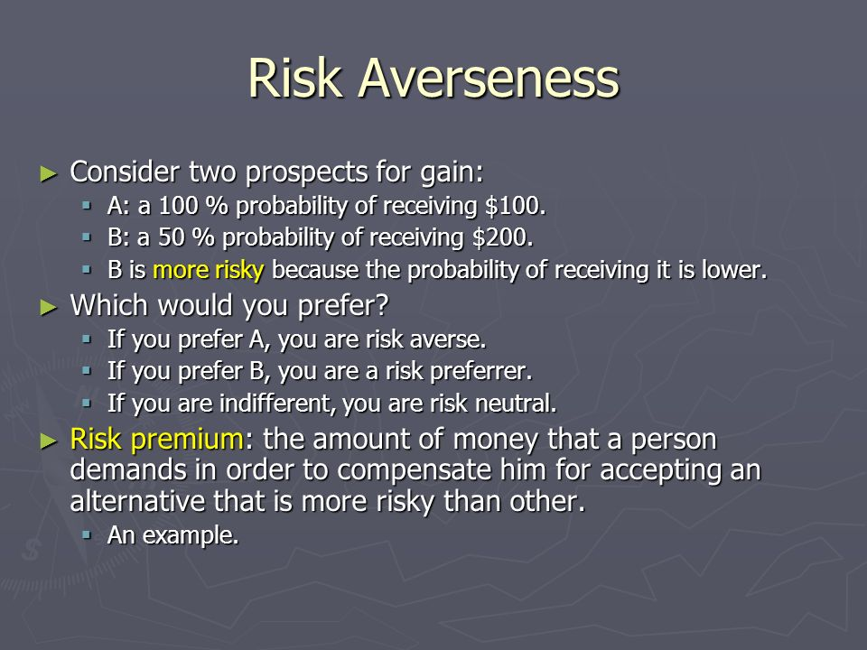 Risk Averseness Consider two prospects for gain: